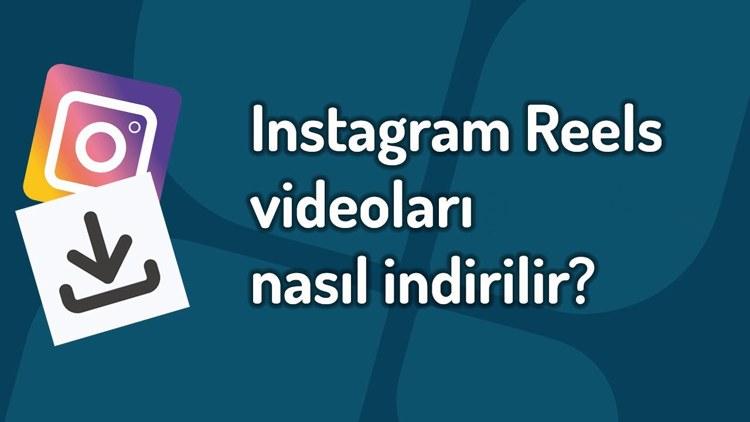 Instagram Reels Video İndirme Nasıl Yapılır?