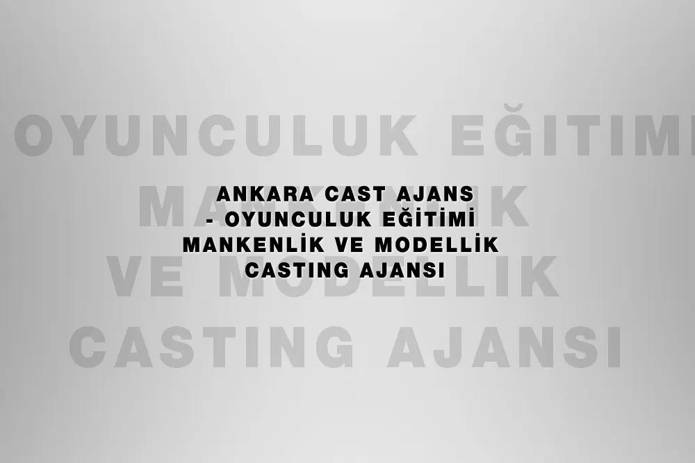 Ankara Cast AJans Tavsiyesi – En Güvenli Cast Ajanslar